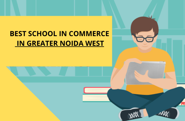 BEST SCHOOL IN COMMERCE IN GREATER NOIDA WEST