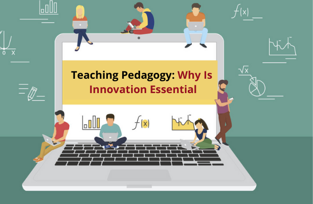 TEACHING PEDAGOGY: WHY IS INNOVATION ESSENTIAL?
