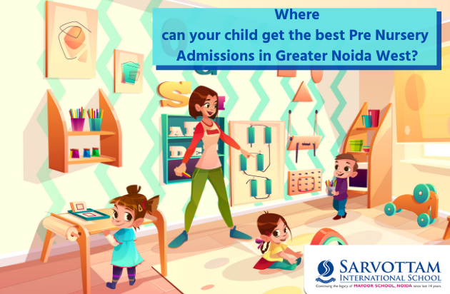 Where Can Your Child Get The Best Pre Nursery Admissions In Greater Noida West?