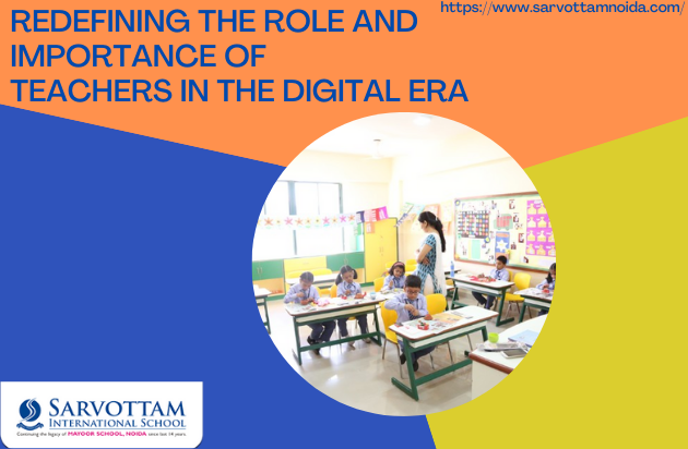 REDEFINING THE ROLE AND IMPORTANCE OF TEACHERS IN THE DIGITAL ERA