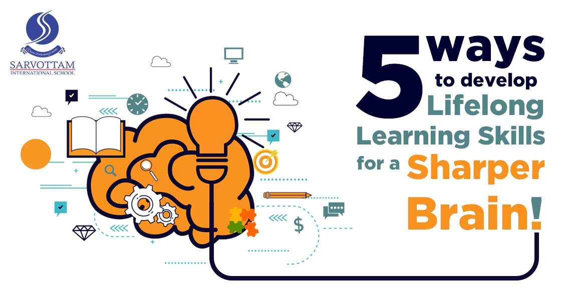 5 Ways To Develop A Lifelong Learning Skills For A Sharper Brain!